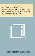 A Treatise on the Anglo-American System of Evidence in Trials at Common Law, V3