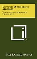 Lectures on Boolean Algebras: Van Nostrand Mathematical Studies, No. 1