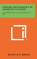 General Mathematics in American Colleges: Contributions to Education, No. 893