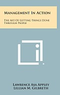 Management in Action: The Art of Getting Things Done Through People