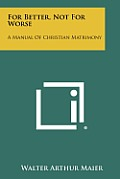 For Better, Not for Worse: A Manual of Christian Matrimony