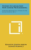 Studies in Linear and Non-Linear Programming: Stanford Mathematical Studies in the Social Sciences, No. 2
