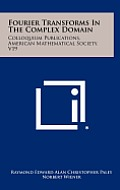 Fourier Transforms in the Complex Domain: Colloquium Publications, American Mathematical Society, V19