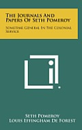 The Journals and Papers of Seth Pomeroy: Sometime General in the Colonial Service