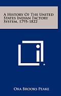 A History of the United States Indian Factory System, 1795-1822