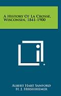 A History of La Crosse, Wisconsin, 1841-1900