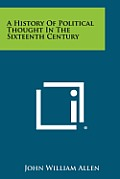 A History of Political Thought in the Sixteenth Century
