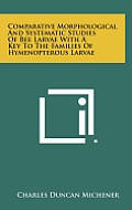 Comparative Morphological and Systematic Studies of Bee Larvae with a Key to the Families of Hymenopterous Larvae