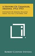 A History of Chandler, Arizona, 1912-1953: University of Arizona Bulletin Series, V25, No. 4, October, 1954