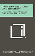 How to Write Clearly and Effectively: A Guide to Everyday Writing in Your Business and Social Life