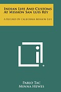 Indian Life and Customs at Mission San Luis Rey: A Record of California Mission Life