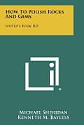 How to Polish Rocks and Gems: Spotlite Book 103