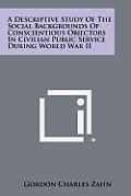A Descriptive Study of the Social Backgrounds of Conscientious Objectors in Civilian Public Service During World War II