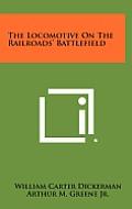 The Locomotive on the Railroads' Battlefield
