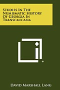 Studies in the Numismatic History of Georgia in Transcaucasia