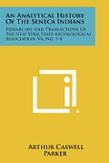 An Analytical History of the Seneca Indians: Researches and Transactions of the New York State Archeological Association, V6, No. 1-4