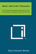 Basic Military Training: An Infantry Manual for the Two Year Basic Courses for the R.O.T.C.