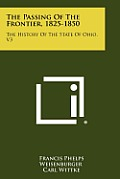 The Passing of the Frontier, 1825-1850: The History of the State of Ohio, V3