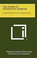 The Story of Antoinette Margot: A Descendant of the Huguenots