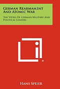 German Rearmament and Atomic War: The Views of German Military and Political Leaders