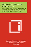 Twenty-Five Years of Sex Research: History of the National Research Council, Committee for Research in Problems of Sex, 1922-1947