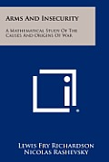Arms and Insecurity: A Mathematical Study of the Causes and Origins of War