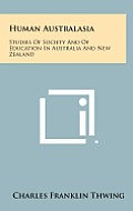 Human Australasia: Studies of Society and of Education in Australia and New Zealand
