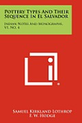 Pottery Types and Their Sequence in El Salvador: Indian Notes and Monographs, V1, No. 4