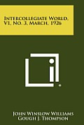 Intercollegiate World, V1, No. 3, March, 1926