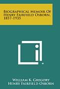 Biographical Memoir of Henry Fairfield Osborn, 1857-1935
