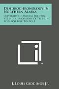 Dendrochronology in Northern Alaska: University of Arizona Bulletin, V12, No. 4, Laboratory of Tree-Ring Research Bulletin No. 1