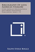 Bibliography of Latin American Folklore: Inter-American Bibliographical and Library Association Publications, Series 1, V5