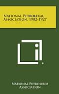National Petroleum Association, 1902-1927