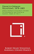 Franco-German Relations, 1878-1885: Johns Hopkins University Studies in Historical and Political Science, Series 47, No. 4
