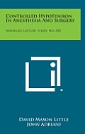 Controlled Hypotension in Anesthesia and Surgery: American Lecture Series, No. 283