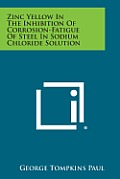 Zinc Yellow in the Inhibition of Corrosion-Fatigue of Steel in Sodium Chloride Solution