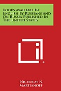 Books Available in English by Russians and on Russia Published in the United States