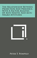 The Relationship Between Projection and Prejudice, with a Factor Analysis of Anti-Semitic and Anti-Negro Attitudes