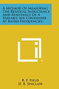 A Method of Measuring the Residual Inductance and Resistance of a Variable Air Condenser at Radio Frequencies