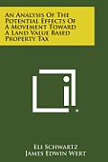 An Analysis of the Potential Effects of a Movement Toward a Land Value Based Property Tax