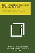 The Historical Thought of P. J. B. Buchez: Catholic University of America