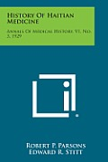 History of Haitian Medicine: Annals of Medical History, V1, No. 3, 1929