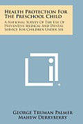 Health Protection for the Preschool Child: A National Survey of the Use of Preventive Medical and Dental Service for Children Under Six