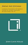 Jerome and Jovinian: Catholic University of America, Studies in Sacred Theology, Second Series, No. 97