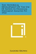 The Historical Development of the Use of Ratios in Financial Statement Analysis to 1933