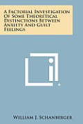 A Factorial Investigation of Some Theoretical Distinctions Between Anxiety and Guilt Feelings
