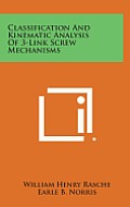 Classification and Kinematic Analysis of 3-Link Screw Mechanisms