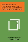 Proceedings of the Northwestern University Conference on Business Education