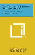 The Theory of Photons and Electrons: Addison-Wesley Series in Advanced Physics