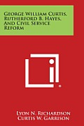 George William Curtis, Rutherford B. Hayes, and Civil Service Reform